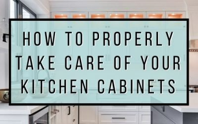 How To Properly Take Care of Your Kitchen Cabinets