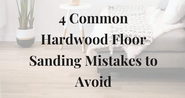 4 Common Hardwood Floor Sanding Mistakes to Avoid