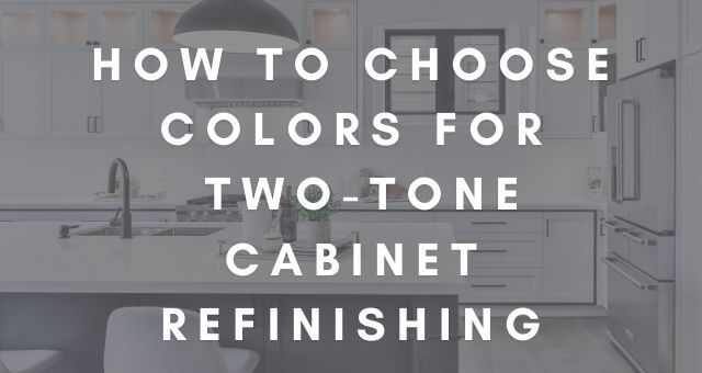 how to choose colors for two-tone cabinets